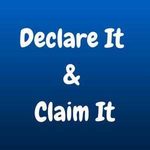 Declare It & Claim It